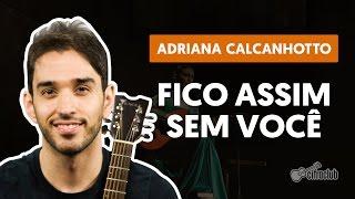 Fico Assim Sem Você - Adriana Calcanhotto (aula de violão completa)