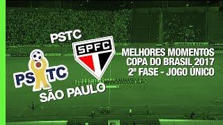 Melhores Momentos - PSTC 2 x 4 São Paulo - Copa do Brasil - 01/03/2017 thumbnail