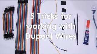 #12 Five Tricks for working with Dupont wires