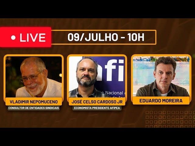 Live com Vladimir Nepomuceno, José Celso Cardoso Jr e Eduardo Moreira - 09/julho às 10h
