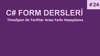 C# Form Dersleri-24 TimeSpan ile Tarihler Arası Farkı Hesaplama