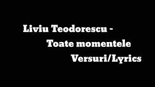 Liviu Teodorescu - Toate momentele (versurilyrics)