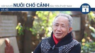 Gặp người nuôi chó cảnh đầu tiên ở Việt Nąm | VTC1