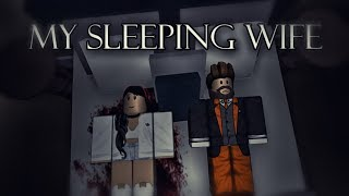 My Sleeping Wife ( A Roblox Horror Story )