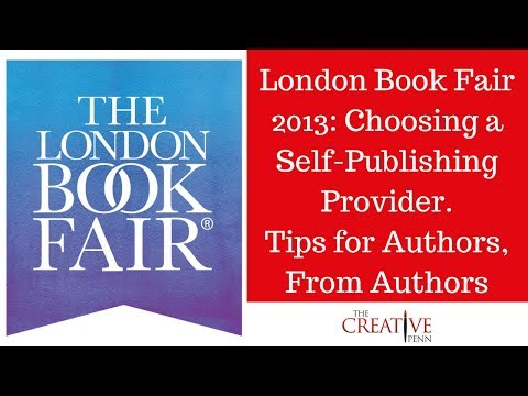 London Book Fair 2013: Choosing A Self-publishing Provider. Tips For Authors, From Authors