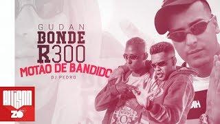 Mc Gudan E Bonde R300 Mot o do Bandido Lyric V deo DJ Pedro.mp3