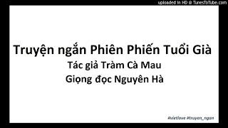 Truyện ngắn Phiên Phiến Tuổi Già - Tràm Cà Mau   Vietlove Channel