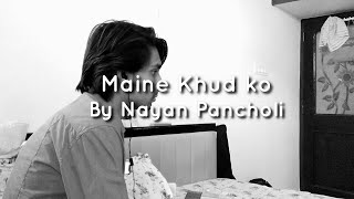 Maine Khud Ko | Cover By Nayan Pancholi