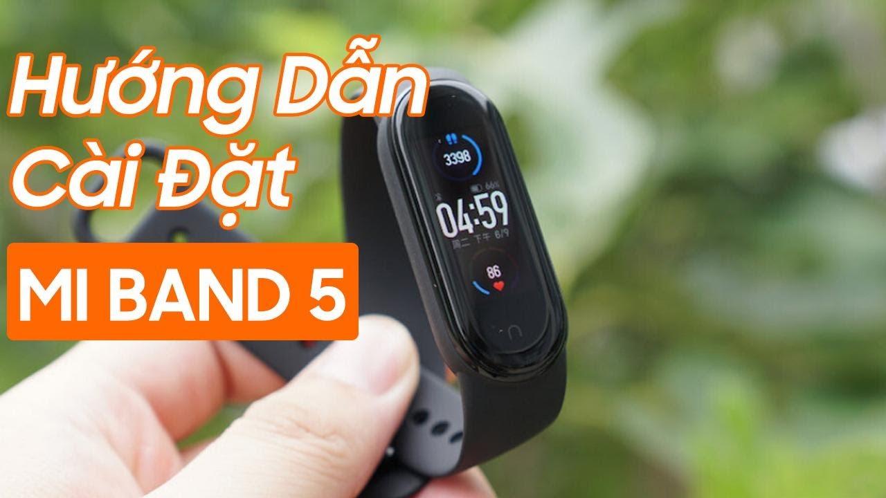 Hướng dẫn kết nối cài đặt Xiaomi Mi Band 5 cho người mới dùng