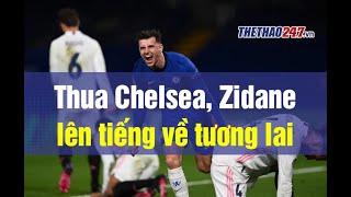 Thua tan nát trước Chelsea, HLV Zidane lên tiếng về tương lai   Thể Thao 247