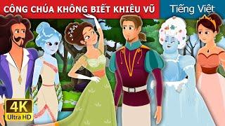 CÔNG CHÚA KHÔNG BIẾT KHIÊU VŨ   Princess Who Couldn't Dance Story   Truyện cổ tích việt nam