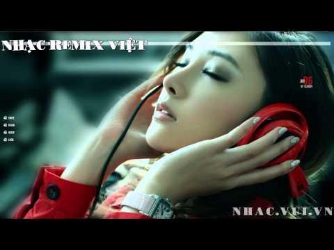 Nhạc Remix Việt - Nghe Nhạc Remix Việt Hay Nhất