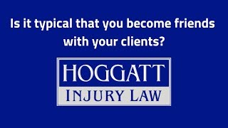 Hoggatt Law Office, P.C. Video - Is it typical that you become friends with your clients?