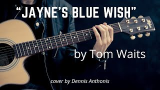 """""""Jayne's Blue Wish"""" (Tom Waits) cover by Dennis Anthonis"""
