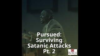 Pursued: Surviving Satanic Attacks Pt 2