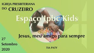 Espaço IPBC Kids - JESUS AMA VOCÊ - JESUS, MEU AMIGO PARA SEMPRE - #EP28