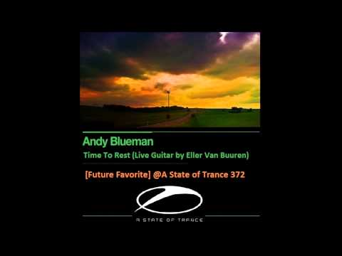 Andy Blueman - Time To Rest (Live Guitar by Eller van Buuren) [Future Favorite]