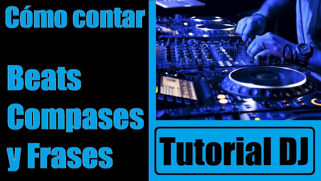 Tutorial Dj Cómo Contar Beats Compases Y Frases En Música Electrónica