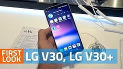 LG V30, LG V30+ First Look | Camera, Specs, Availability, and More