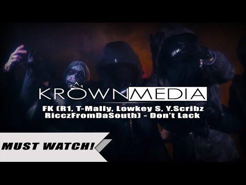FK (R1, T-Mally, Lowkey S, Y.Scribz, RicczFromDaSouth) - Don't Lack [Music Video] (4K)   KrownMedia