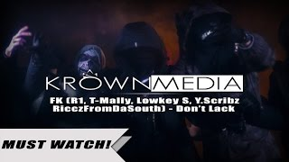 FK (R1, T-Mally, Lowkey S, Y.Scribz, RicczFromDaSouth) - Don't Lack [Music Video] (4K) | KrownMedia