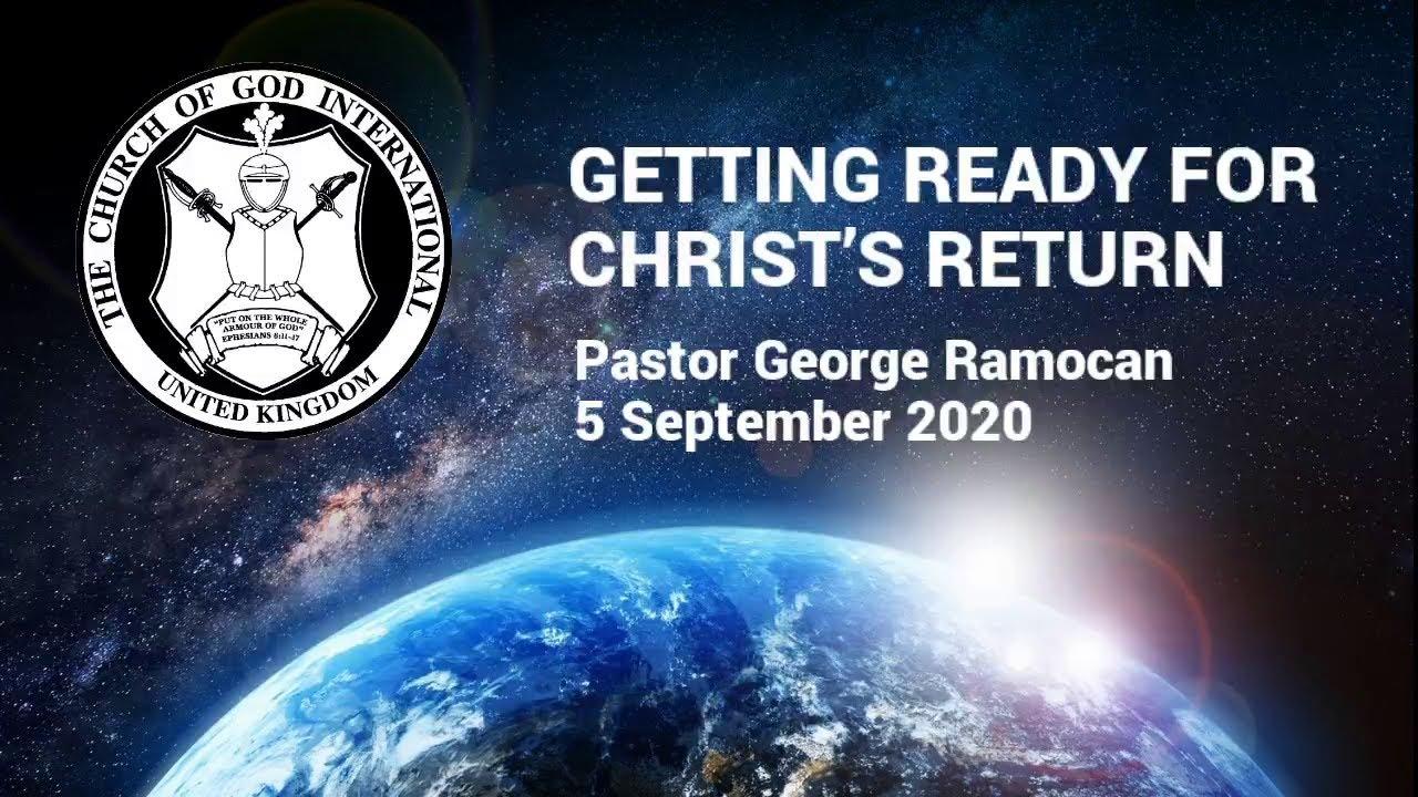 CGI UK - 5 Sep 2020 - Getting Ready for Christ's Return - Pastor George Ramocan