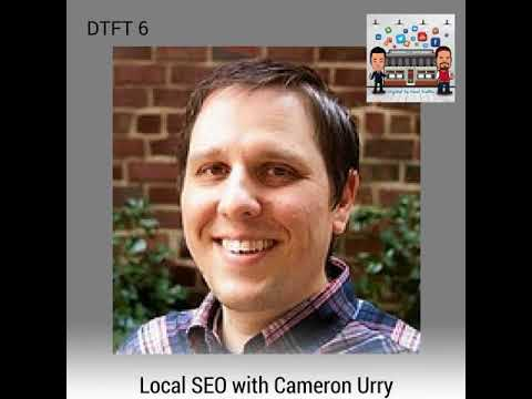 DTFT 6: Local SEO with Cameron Urry