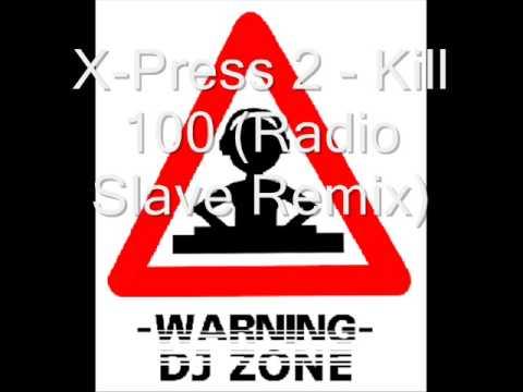 X-Press 2 - Kill 100 (Radio Slave Remix)