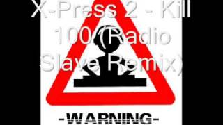 X-Press 2 - Kill 100 (Radio Slave Remix)