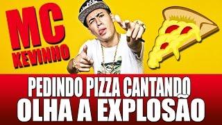 PEDINDO PIZZA CANTANDO OLHA A EXPLOSÃO MC KEVINHO