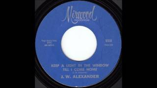 J.W. Alexander - Keep a Light in the Window Till I Come Home