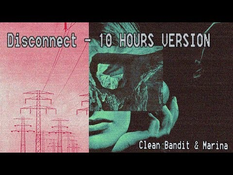 Disconnect  Clean Bandit & Marina 10 HOURS