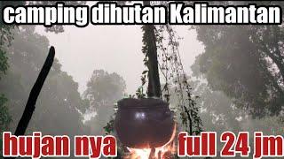Camping dihutan hujan full 24 jm