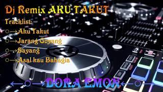 dj aku takut remix nonstop Indonesia