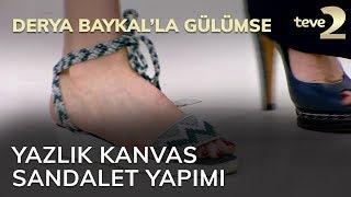Derya Baykal'la Gülümse: Yazlık Kanvas Sandalet Yapımı...