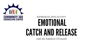Expressive Arts: Emotional Catch and Release