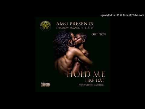 HOLD ME LIKE DAT - Shadow Boxxer Ft. Ejatu (Official Audio)