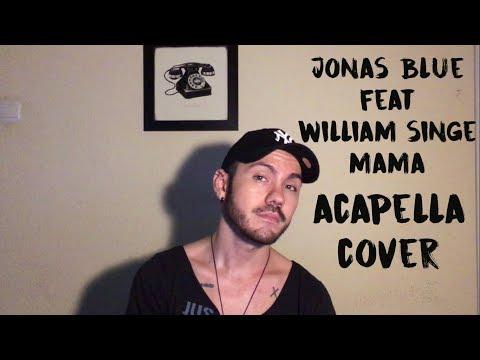JONAS BLUE FEAT WILLIAM SINGE  MAMA EGYSZEMÉLYES BOYBAND  ACAPELLA