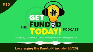 Funded Today's Podcast 💡 Episode 0012 | Leveraging the Pareto Principle (80/20)