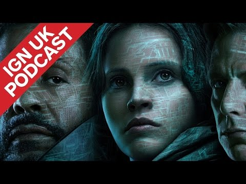 We Saw Rogue One and Have Some Opinions - IGN UK Podcast #362