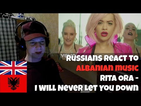 RUSSIANS REACT TO ALBANIANBRITISH MUSIC  RITA ORA  I Will Never Let You Down  REACTION