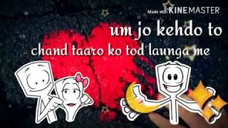 Tum Jo Kehdo to Chand Taron Ko Tod launga main whatsapp status 30 seconds