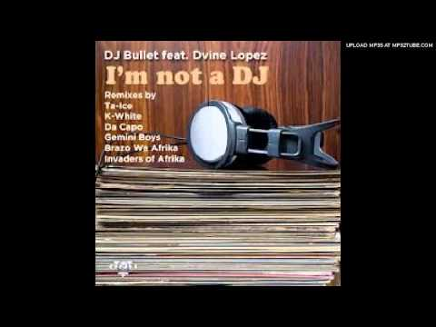 DJ Bullet feat.Divine Lopez - Im Not A DJ (Brazo Wa Afrika Rem