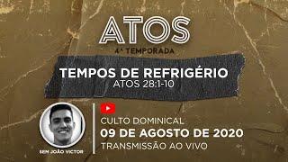 Culto Dominical - 09/08 - 18h | Série Atos - Tempos de Refrigério - At 28:1-10