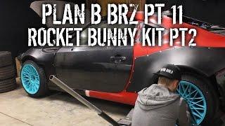 Plan B BRZ Pt 11 - DIY Install Rocket Bunny Widebody Kit Pt 2