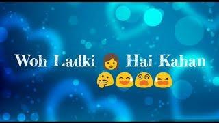 Woh Ladki Hai Kahan WhatsApp status