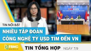 Tin tức kinh tế | Bản tin tối 7/9 | Nhiều tập đoàn công nghệ tỷ usd đã tìm đến Việt Nam | FBNC