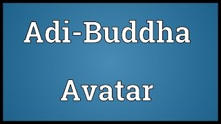 Adi-Buddha Avatar Meaning