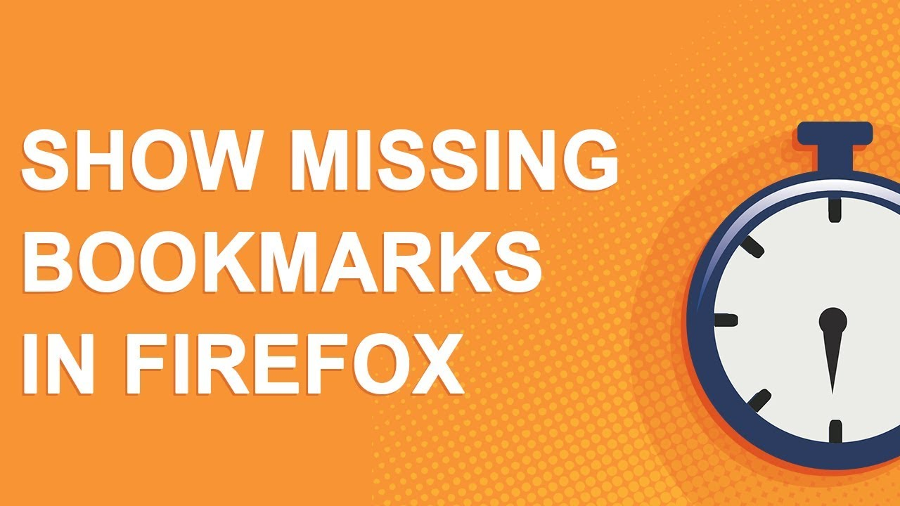 Show missing bookmarks in Firefox (2018)