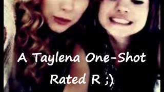 A Taylena One-Shot Rated R // Touch Me There